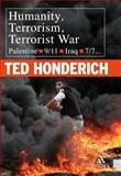 Humanity, Terrorism, Terrorist War : Palestine, 9-11, Iraq, 7-7..., Honderich, Ted, 0826491162