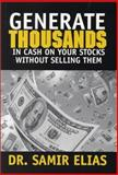 Generate Thousands in Cash on Your Stocks Without Selling Them, Elias, Samir, 1585971162