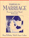 Pathways to Marriage : Premarital and Early Marital Relationships, Busby, Dean M. and Loyer-Carlson, Vicki L., 0205481175