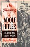 The Making of Adolf Hitler : The Birth and Rise of Nazism, Davidson, Eugene, 0826211178