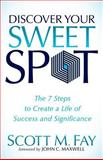 Discover Your Sweet Spot, Scott M. Fay, 1630471178