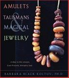 Amulets, Talismans, and Magical Jewelry : A Way to the Unseen, Ever-Present, Almighty God, Black Koltuv, Barbara, 0892541172