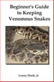 Beginner's Guide to Keeping Venomous Snakes, Flank, Lenny, 1934941174