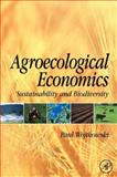 Agroecological Economics : Sustainability and Biodiversity, Wojtkowski, Paul A., 0123741173
