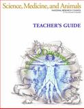 Science, Medicine, and Animals : Teacher's Guide, National Research Council Staff, 0309101174