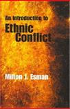 An Introduction to Ethnic Conflict, Esman, Milton J., 0745631177