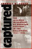Captured : The Japanese Internment of American Civilians in the Philippines, 1941-1945, Cogan, Frances B., 0820321176