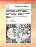 The History of the Life of Thomas Ellwood, Thomas Ellwood, 1140921177