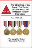 The Other End of the Spear: the Tooth-To-Tail Ratio (T3R) in Modern Military Operations, John McGrath and Combat Institute, 1478161175