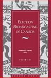 Election Broadcasting in Canada, Frederick J. Fletcher, 1550021176
