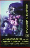 The Paratroopers of the French Foreign Legion : From Vietnam to Bosnia, Simpson, Howard R., III, 1574881175
