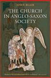 Church in Anglo-Saxon Society, Blair, John, 0199211175