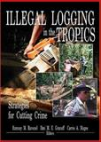 Illegal Logging in the Tropics : Strategies for Cutting Crime, Ravenel, Ramsay M. and Granoff, Ilmi M. E., 1560221178
