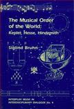 The Musical Order of the World : Kepler, Hesse, Hindemith, Bruhn, Siglind, 1576471179
