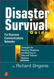 Disaster Survival Guide for Business Communications Networks : Strategies for Planning, Response and Recovery in Data and Telecom Systems, Grigonis, Richard, 1578201179