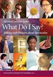 What Do I Say? : Talking with Patients about Spirituality, Taylor, Elizabeth Johnston, 1599471175