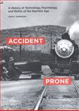 Accident Prone : A History of Technology, Psychology, and Misfits of the Machine Age, Burnham, John C., 0226081176