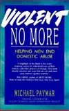 Violent No More : Helping Men End Domestic Abuse, Paymar, Michael J., 0897931173