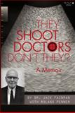 They Shoot Doctors Don't They, Jack Fainman and Roland Penner, 1926531175