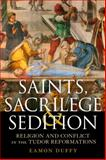 Saints, Sacrilege and Sedition : Religion and Conflict in the Tudor Reformations, Duffy, Eamon, 1441181172