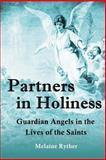 Partners in Holiness: Guardian Angels in the Lives of the Saints, Melaine Ryther, 1466311177