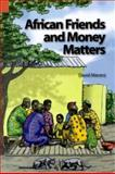 African Friends and Money Matters : Observations from Africa, Maranz, David E., 1556711174