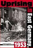 Uprising in East Germany 1953 : The Cold War, the German Question and the First Major Upheavel Behind the Iron Curtain, Christian F. Ostermann, Charles S. Maier, 9639241172