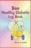 Bee Healthy Diabetic Log Book, Sharon Barker, 0595271170