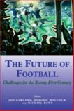 The Future of Football : Challenges for the Twenty-First Century, , 0714681172