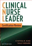 Clinical Nurse Leader Certification Review, Cynthia R. King and Sally O'Toole Gerard, 0826171176