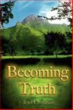 Becoming Truth, Jean Christian, 1412071178