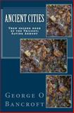 Ancient Cities, George Bancroft, 1461101174