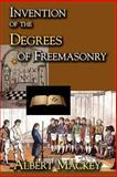 Invention of the Degrees of Freemasonry, Albert Mackey, 1613421176