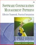 Software Configuration Management Patterns : Effective Teamwork, Practical Integration, Berczuk, Steve and Appleton, Brad, 0201741172