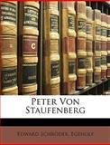 Peter Von Staufenberg (German Edition), Edward Schröder and Egenolf, 1146441177
