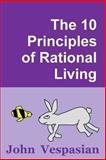 The 10 Principles of Rational Living, John Vespasian, 1477411178