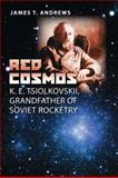Red Cosmos : K. E. Tsiolkovskii, Grandfather of Soviet Rocketry, Andrews, James T., 1603441174