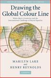 Drawing the Global Colour Line : White Men's Countries and the International Challenge of Racial Equality, Lake, Marilyn and Reynolds, Henry, 0521881188