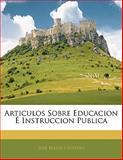 Articulos Sobre Educacion É Instruccion Public, José María Céspedes, 114183118X