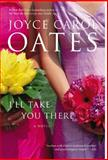 I'll Take You There, Joyce Carol Oates, 0060501189