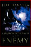 A Kingdom in the Hands of the Enemy, Jeff Hamstra, 1449741185