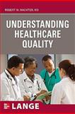 Understanding Healthcare Quality, Wachter, Robert M. and Maynard, Gregory A., 0071621180