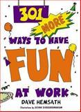 301 More Ways to Have Fun at Work, Dave Hemsath, 157675118X