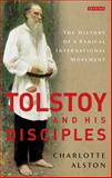 Tolstoy and His Disciples : The History of a Radical International Movement, Alston, Charlotte, 178076118X