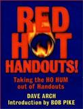 Red Hot Handouts! : Taking the HO HUM Out of Handouts, Arch, Dave and Pike, Bob, 0787951188