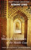 The Multiple Identities of the Middle East, Bernard Lewis and Bernard Lewis, 0805211187