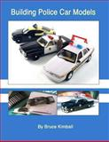 Building Police Car Models, Bruce Kimball, 1482691183