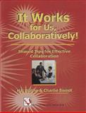 It Works for Us, Collaboratively! : Shared Tips for Effective Collaboration, Blythe, Hal and Sweet, Charlie, 1581071183