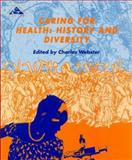 Caring for Health : History and Diversity, Webster C, 0335191185
