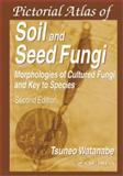 Pictorial Atlas of Soil and Seed Fungi : Morphologies of Cultured Fungi and Key to Species, Watanabe, Tsuneo, 0849311187